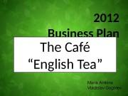 "2012 Business Plan The Café "" English Tea"""