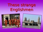 These strange Englishmen  The aim  of