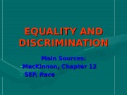 EQUALITY AND DISCRIMINATION Main Sources: — Mac. Kinnon,
