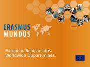 European Scholarships. Worldwide Opportunities.  Why Erasmus Mundus?