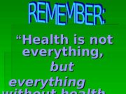 """"" Health is not everything,  but"