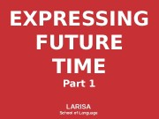 EXPRESSING FUTURE TIME Part 1 LARISA School of
