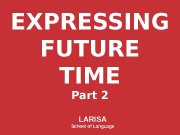 EXPRESSING FUTURE TIME Part 2 LARISA School of