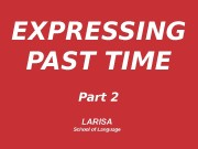 EXPRESSING PAST TIME Part 2 LARISA School of