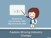 Factors Driving Industry Change. Prepared by Lisa Ishchenko,