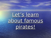 Let's learn about famous pirates!  Famous pirates