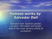 Famous works by Salvador Dali Salvador Dali- Spanish