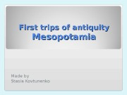 First trips of antiquity Mesopotamia Made by Stasia