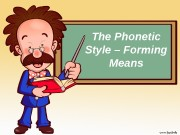 The Phonetic Style – Forming Means  Questions