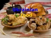 Ukrainian  food  Ukrainian food is one