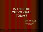 IS THEATRE OUT-OF-DATE TODAY ? ?