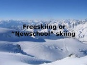"Freeskiing or ""Newschool"" skiing  Freeskiing, or ""Newschool"""