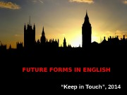 "FUTURE FORMS IN ENGLISH "" Keep in Touch"","