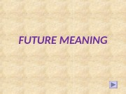 FUTURE MEANING  Future Simple Future Progressive tomorrow