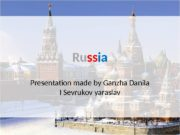 Ru ss ia Presentation made by Ganzha Danila