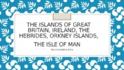 THE ISLANDS OF GREAT BRITAIN, IRELAND, THE HEBRIDES,