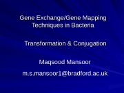 Gene Exchange/Gene Mapping Techniques in Bacteria Transformation &
