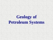Geology of Petroleum Systems  Petroleum Geology Objectives