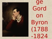 Geor ge Gord on Byron (1788 -1824 )