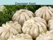 Georgian food.  history  • Georgian cuisine