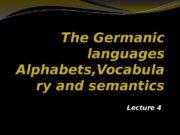 The Germanic languages Alphabets, Vocabula ry and semantics