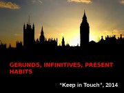 "GERUNDS, INFINITIVES, PRESENT HABITS  "" Keep in"