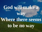God will make a way Where there seems