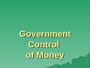 Government Control of Money  1. 1. Legal