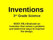 Inventions 3 rd  Grade Science 90307. T/E.