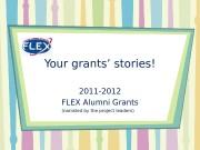 Your grants' stories! 2011 -2012 FLEX Alumni Grants