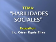 Expositor:  Lic. César Eguia Elias  Son