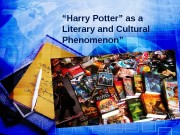 """ Harry Potter"" as a Literary and Cultural"