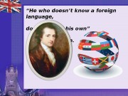 """ He who doesn't know a foreign language,"