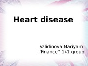Heart disease Validinova Mariyam »Finance» 141 group