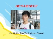HEY!AIESEC!! I'm Huida Tao(Tonic) from China!  About