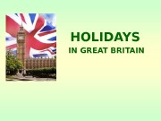 HOLIDAYS  IN GREAT BRITAIN  What holidays