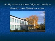 Hi! My name is Andrew Grigoriev. I study