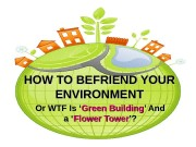 HOW TO BEFRIEND YOUR ENVIRONMENT Or WTF Is