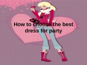 How to choose the best dress for party