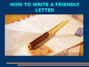 HOW TO WRITE A FRIENDLY LETTER  ,
