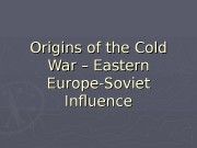 Origins of the Cold War – Eastern Europe-Soviet