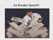 Ice Breaker Speech!  Why is This Speech