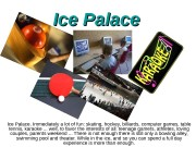 Ice Palace Ice Palace. Immediately a lot of