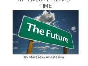 IN TWENTY YEARS'  TIME By Mareseva Anastasiya