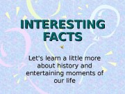 INTERESTING FACTS Let's learn a little more about