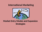 International Marketing Market Entry Modes and Expansion Strategies