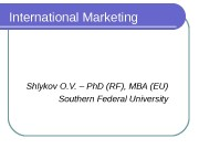 International Marketing Shlykov O. V. – Ph. D