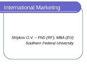 International Marketing Shlykov O. V. – Ph. D