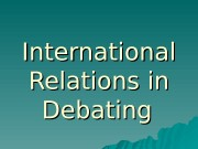 International Relations in Debating  General International Relations