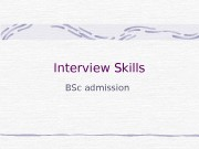 Interview Skills BSc admission  Agenda: The interview: